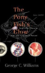 The Pony Fish's Glow : And Other Clues to Plan and Purpose in Nature - George C. Williams