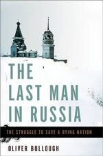 The Last Man in Russia : The Struggle to Save a Dying Nation - Oliver Bullough