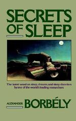 Secrets of Sleep : The Latest Word on Sleep, Dreamds, and Sleep Disorders by One of the ......... - Alexander A. Borbely