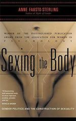 Sexing the Body : Gender Politics and the Construction of Sexuality - Anne Fausto Sterling