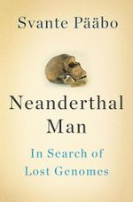 Neanderthal Man : In Search of Lost Genomes - Svante Pääbo