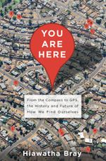 You Are Here : From the Compass to GPS, the History and Future of How We Find Ourselves - Hiawatha Bray