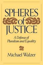 Spheres of Justice : A Defense of Pluralism and Equality - Michael Walzer
