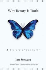Why Beauty is Truth :  A History of Symmetry - Ian Stewart