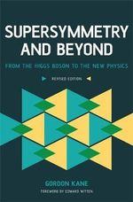 Supersymmetry and Beyond : Unveiling the Ultimate Laws of Nature - Gordon Kane