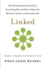 Linked : How Everything is Connected to Everything Else and What it Means for Business, Science, and Everyday Life - Albert-Laszlo Barabasi