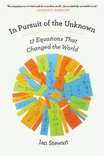 In Pursuit of the Unknown : 17 Equations That Changed the World - Ian Stewart