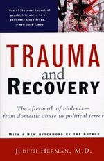 Trauma and Recovery : The Aftermath of Violence - from Domestic Abuse to Political Terror - Judith Lewis Herman