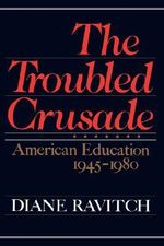 The Troubled Crusade : American Education, 1945-1980 - Diane Ravitch