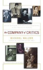 The Company of Critics : Social Criticism and Political Commitment in the Twentieth Century - Michael Walzer
