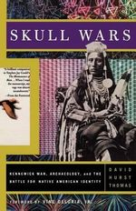 Skull Wars : Kennewick Man, Archaeology, and the Battle for Native American Identity - David H. Thomas