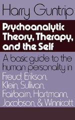 Psychoanalytical Theory, Therapy and Self : A Basic Guide to the Human Personality in ........ - Harry Guntrip