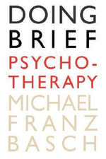 Doing Brief Psychotherapy - Michael Franz Basch