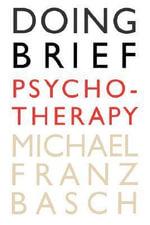 Doing Brief Psychotherapy - Michael Franz Basch