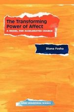 The Transforming Power of Affect : A Model for Accelerated Change - Diana Fosha