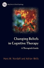 Changing Beliefs in Cognitive Therapy : A Therapist's Guide - Hans Nordahl