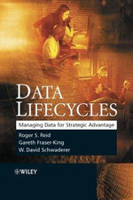 Data Lifecycles : Managing Data for Strategic Advantage - Roger Reid