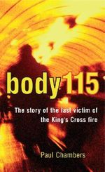 Body 115 : The Mystery of the Last Victim of the King's Cross Fire - Paul Chambers