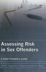 Assessing Risk in Sex Offenders : A Practitioner's Guide - Leam A. Craig