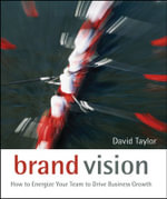Brand Vision : How to Energize Your Team to Drive Business Growth - David Taylor