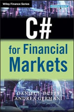 C# for Financial Markets : The Wiley Finance Series - Daniel J. Duffy