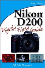 Nikon D200 Digital Field Guide : Digital Field Guide - David D. Busch