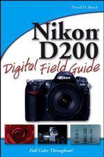 Nikon D200 Digital Field Guide : Digital Field Guide - David D. Busch