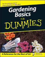 Gardening Basics For Dummies : For Dummies - Steven A. Frowine