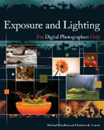 Exposure and Lighting for Digital Photographers Only : For Only - Michael Meadhra
