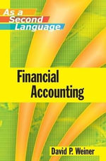 Financial Accounting as a Second Language : As a Second Language Ser. - David P. Weiner