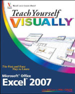 Teach Yourself Visually Excel 2007 : 3rd Edition - Nancy C. Muir
