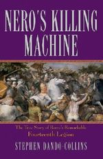 Nero's Killing Machine : The True Story of Rome's Remarkable Fourteenth Legion - Stephen Dando-Collins