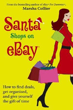 Santa Shops on eBay : How to Find Deals, Get Organized, and Give Yourself the Gift of Time - Marsha Collier