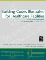 Building Codes Illustrated for Healthcare Facilities : A Guide to Understanding the 2006 International Building Code for Healthcare Facilities - Steven R. Winkel, FAIA, PE