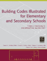 Building Codes Illustrated for Elementary and Secondary Schools : A Guide to Understanding the 2006 International Building Code - Steven R. Winkel, FAIA, PE