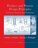 Product and Process Design Principles : Synthesis, Analysis and Design : 3rd edition - Warren D. Seider