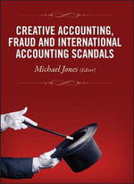Creative Accounting, Fraud and International Accounting Scandals : Fraud and International Accounting Scandals - Michael J. Jones