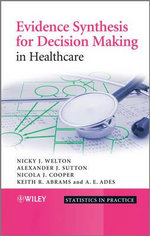 Evidence Synthesis for Decision Making in Healthcare : Statistics in Practice - Alexander J. Sutton