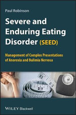 Severe and Enduring Eating Disorder (SEED) : Management of Complex Presentations of Anorexia and Bulimia Nervosa - Dr. Paul H. Robinson