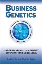 Business Genetics : Understanding 21st Century Corporations Using XBML - Cedric G. Tyler