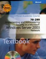 Implementing and Administering Security in a Microsoft Windows Server 2003 Network (70-299) : Microsoft Official Academic Course - Microsoft