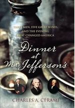 Dinner at Mr. Jefferson's : Three Men, Five Great Wines, and the Evening That Changed America - Charles A. Cerami