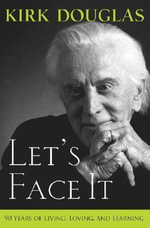 Let's Face it : 90 Years of Living, Loving, and Learning - Kirk Douglas