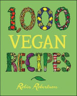 1,000 Vegan Recipes : 1,000 Recipes - Robin Robertson