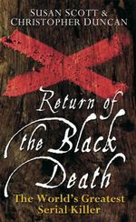 The Return of the Black Death : The World's Greatest Serial Killer - Susan Scott