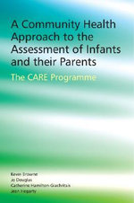 A Community Health Approach to the Assessment of Infants and Their Parents : The C.A.R.E Programme - Jo Douglas