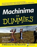 Machinima For Dummies : For Dummies - Hugh Hancock