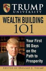 Trump University Wealth Building 101 : Your First 90 Days on the Path to Prosperity - Donald J. Trump