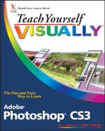 Teach Yourself Visually Adobe Photoshop CS3 : Teach Yourself VISUALLY (Tech) - Mike Wooldridge