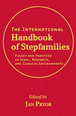 The International Handbook of Stepfamilies : Policy and Practice in Legal, Research, and Clinical Environments